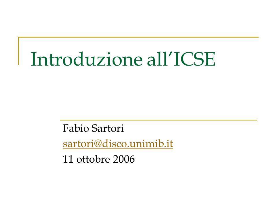 Introduzione allICSE Fabio Sartori sartori@disco.unimib.it 11 ottobre 2006