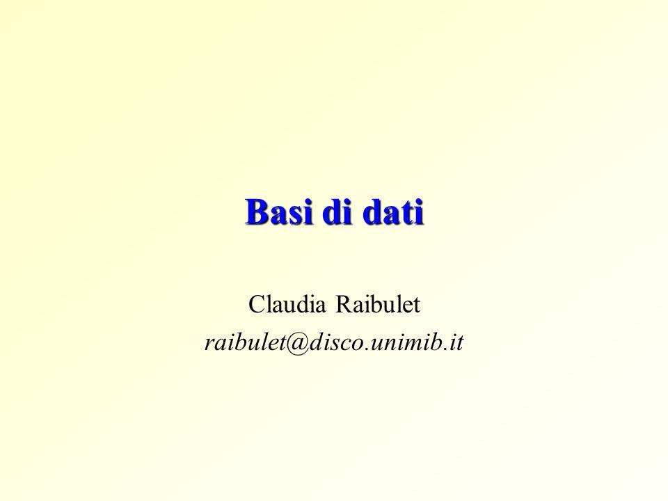 Basi di dati Claudia Raibulet raibulet@disco.unimib.it