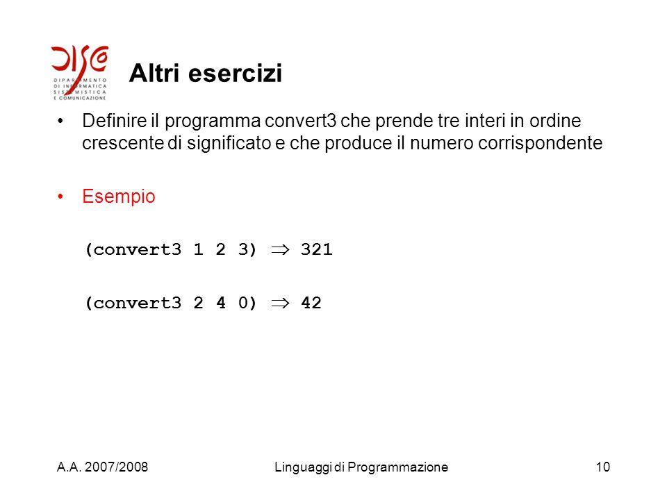 A.A. 2007/2008Linguaggi di Programmazione9 Altri esercizi Definire la funzione triangle che calcola larea di un triangolo secondo la regola