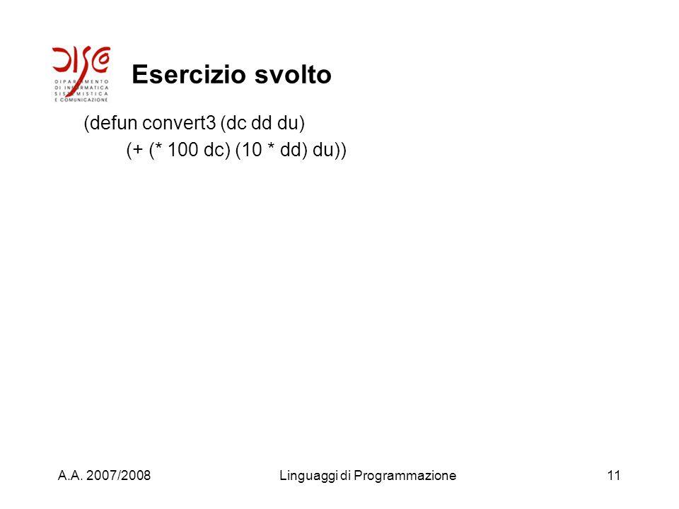 A.A. 2007/2008Linguaggi di Programmazione10 Altri esercizi Definire il programma convert3 che prende tre interi in ordine crescente di significato e c