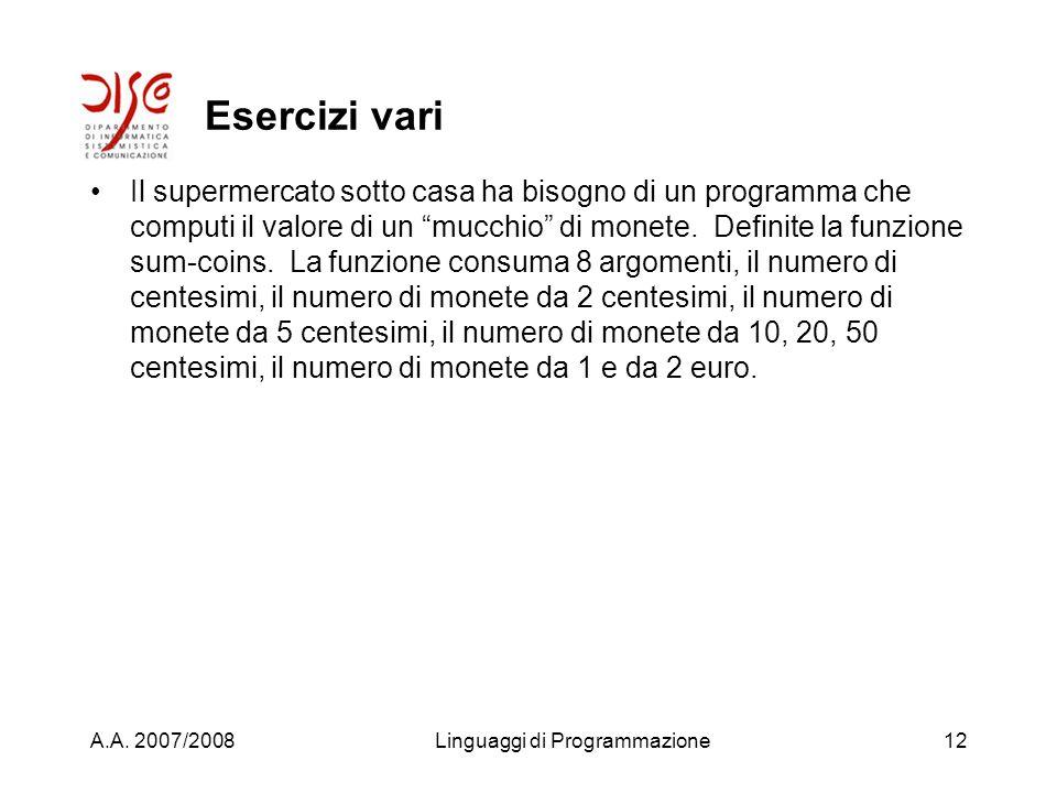A.A. 2007/2008Linguaggi di Programmazione11 Esercizio svolto (defun convert3 (dc dd du) (+ (* 100 dc) (10 * dd) du))
