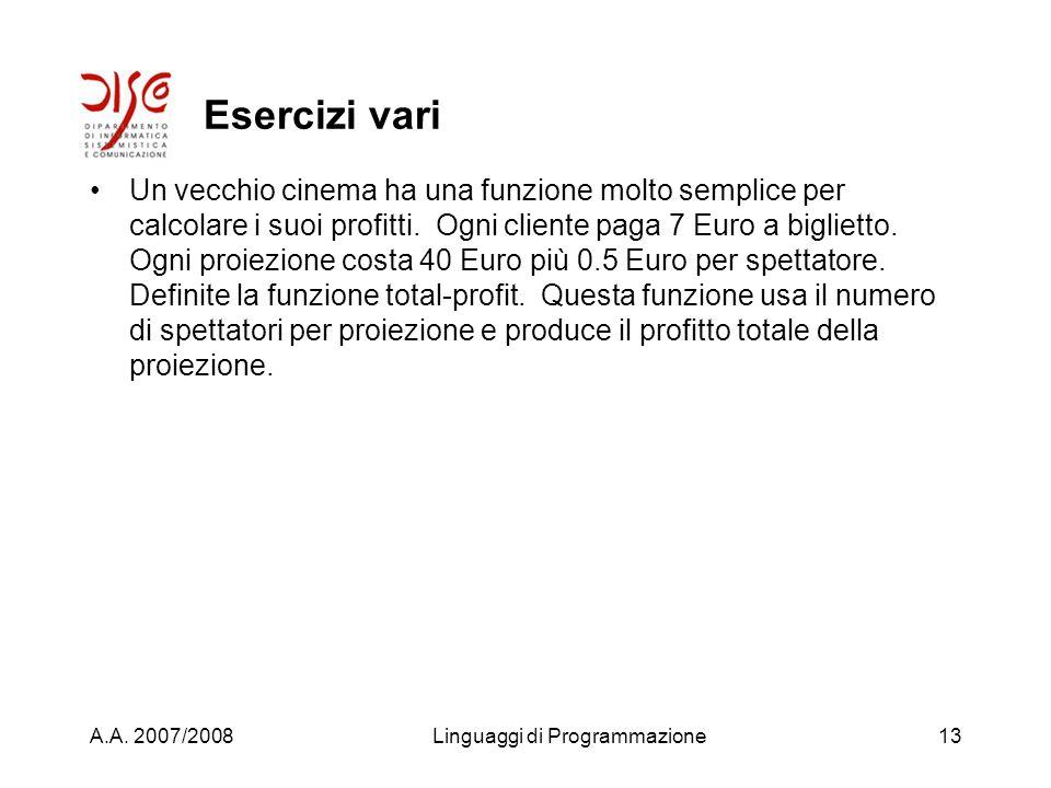 A.A. 2007/2008Linguaggi di Programmazione12 Esercizi vari Il supermercato sotto casa ha bisogno di un programma che computi il valore di un mucchio di