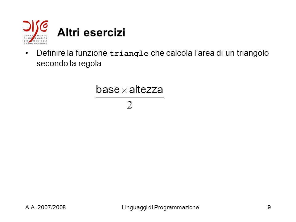 A.A. 2007/2008Linguaggi di Programmazione8 celsius->farenheit (defun celsius->farenheit (c) (+ 32 (* 1.8 c))) prompt> (celsius->farenheit 24) 75.2
