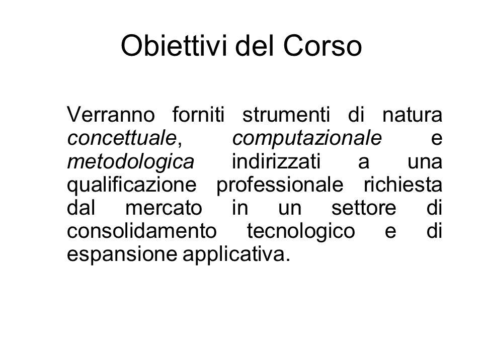 Obiettivi del Corso Verranno forniti strumenti di natura concettuale, computazionale e metodologica indirizzati a una qualificazione professionale ric
