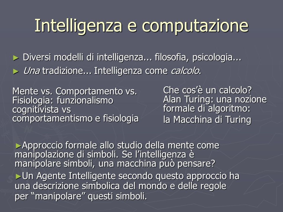 Intelligenza e computazione Diversi modelli di intelligenza... filosofia, psicologia... Diversi modelli di intelligenza... filosofia, psicologia... Un