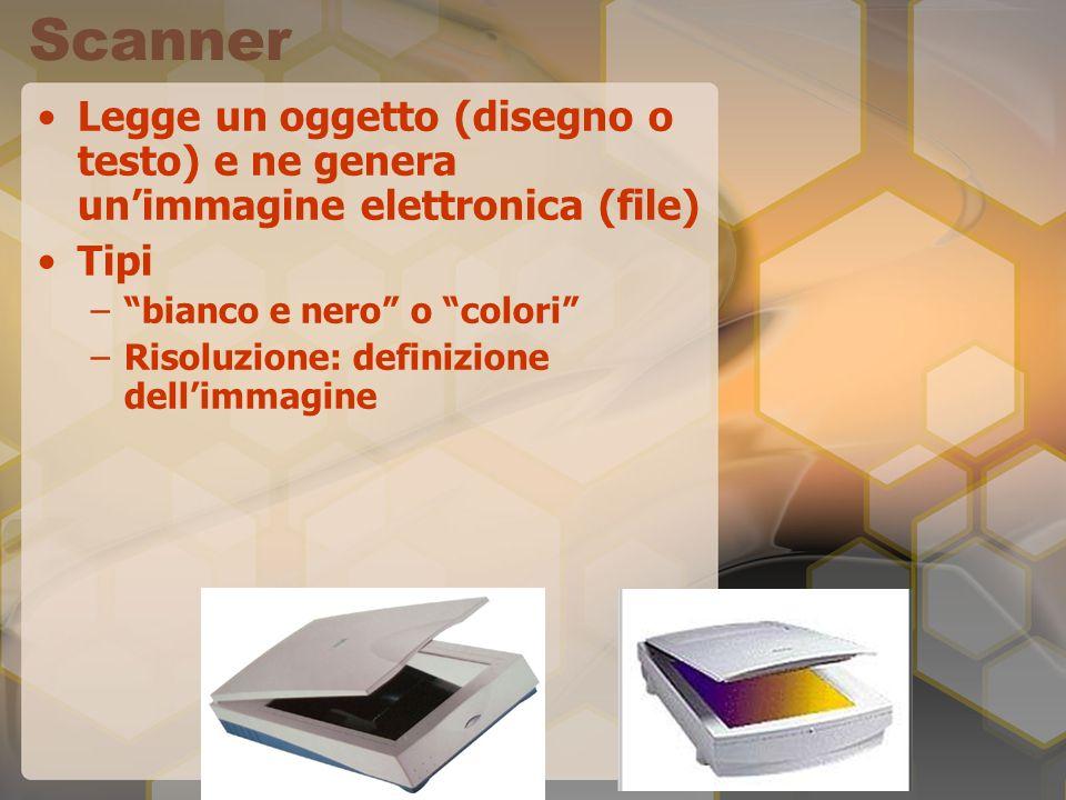 Scanner Legge un oggetto (disegno o testo) e ne genera unimmagine elettronica (file) Tipi –bianco e nero o colori –Risoluzione: definizione dellimmagi