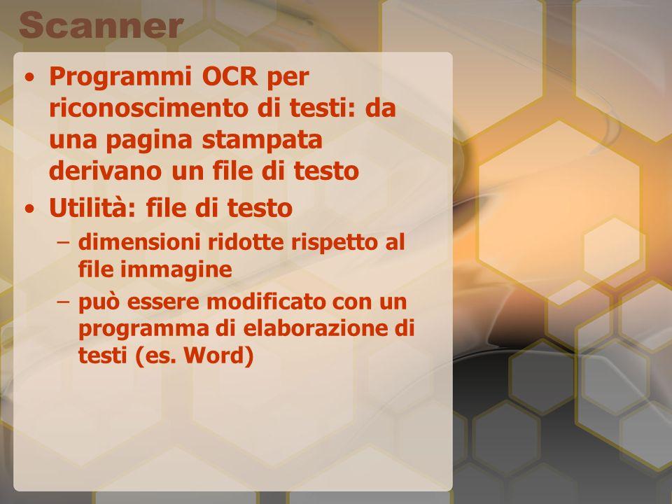 Scanner Programmi OCR per riconoscimento di testi: da una pagina stampata derivano un file di testo Utilità: file di testo –dimensioni ridotte rispett
