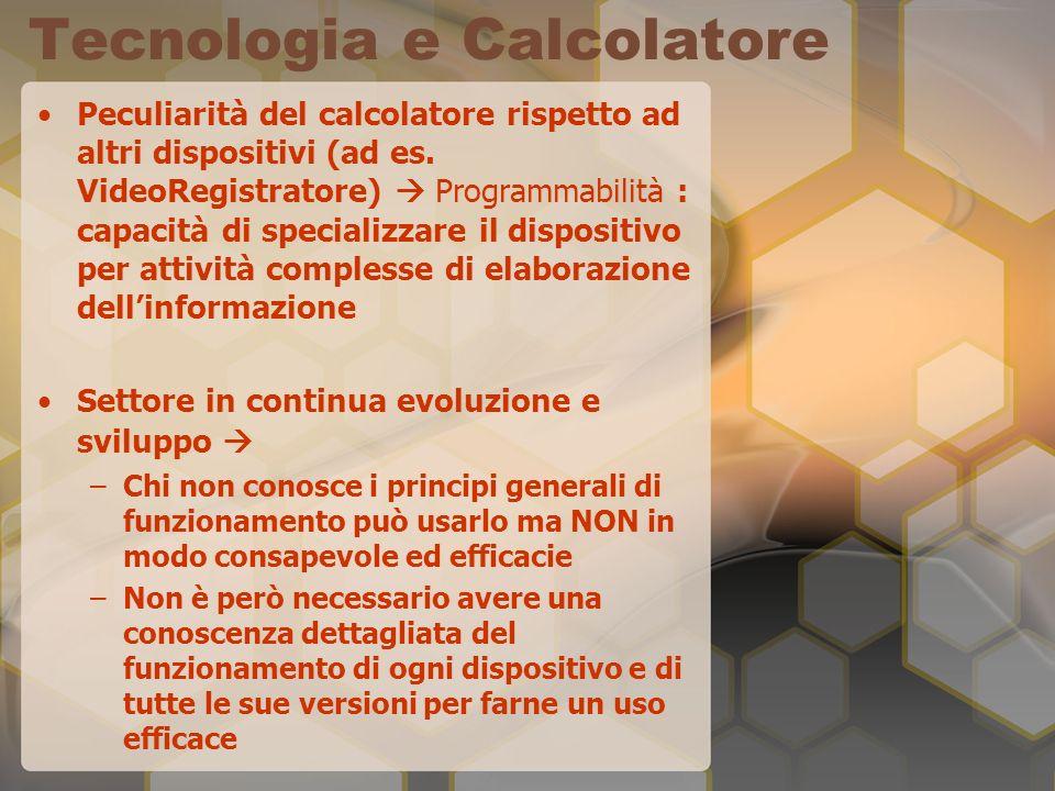 Tecnologia e Calcolatore Peculiarità del calcolatore rispetto ad altri dispositivi (ad es.