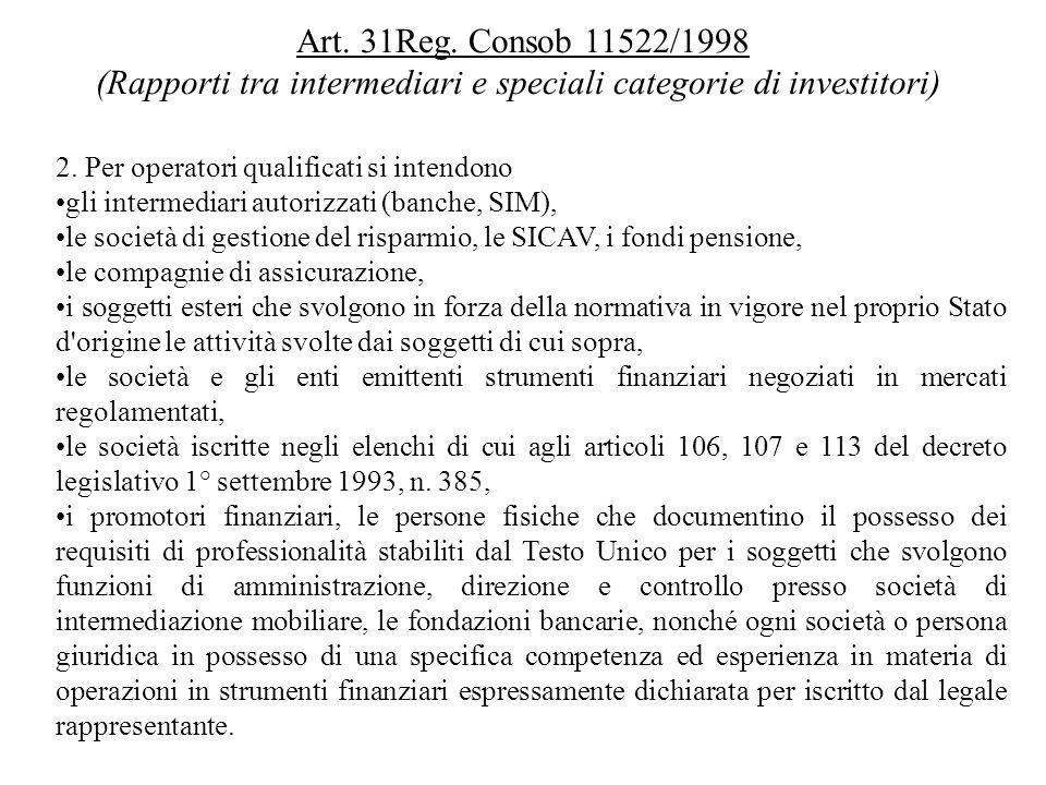 2. Per operatori qualificati si intendono gli intermediari autorizzati (banche, SIM), le società di gestione del risparmio, le SICAV, i fondi pensione