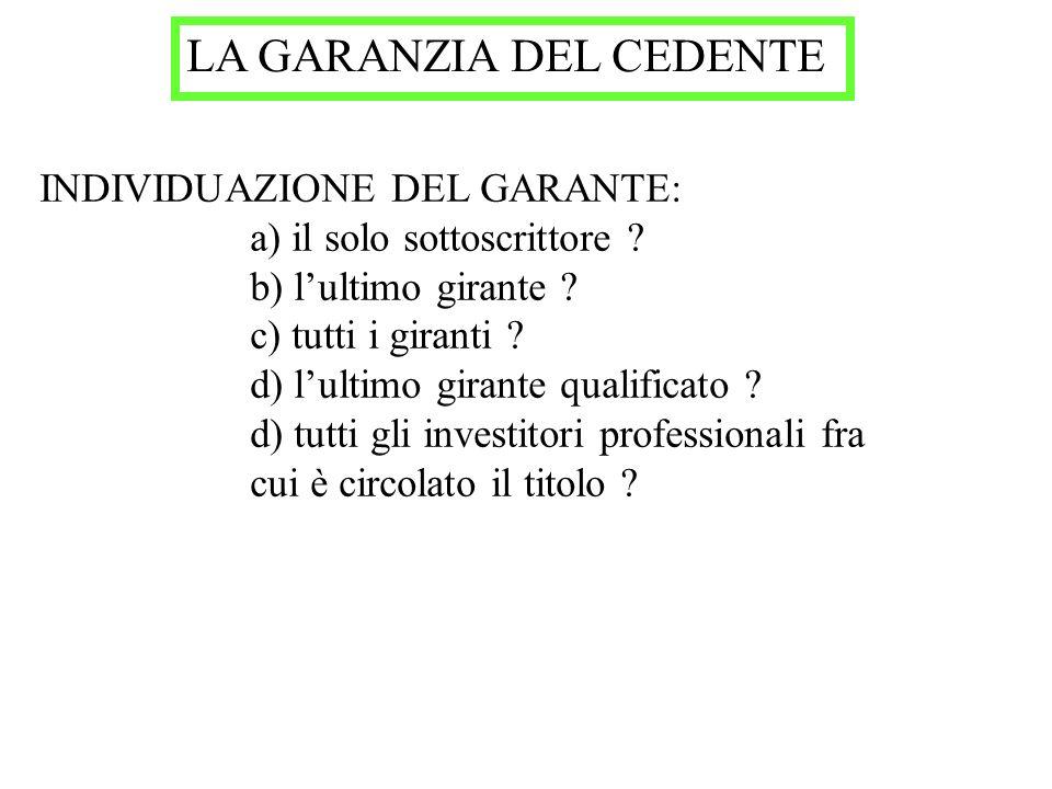 LA GARANZIA DEL CEDENTE INDIVIDUAZIONE DEL GARANTE: a) il solo sottoscrittore ? b) lultimo girante ? c) tutti i giranti ? d) lultimo girante qualifica