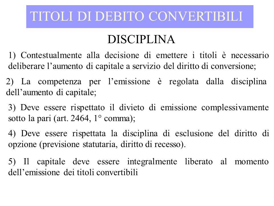 TITOLI DI DEBITO CONVERTIBILI DISCIPLINA 1) Contestualmente alla decisione di emettere i titoli è necessario deliberare laumento di capitale a servizi
