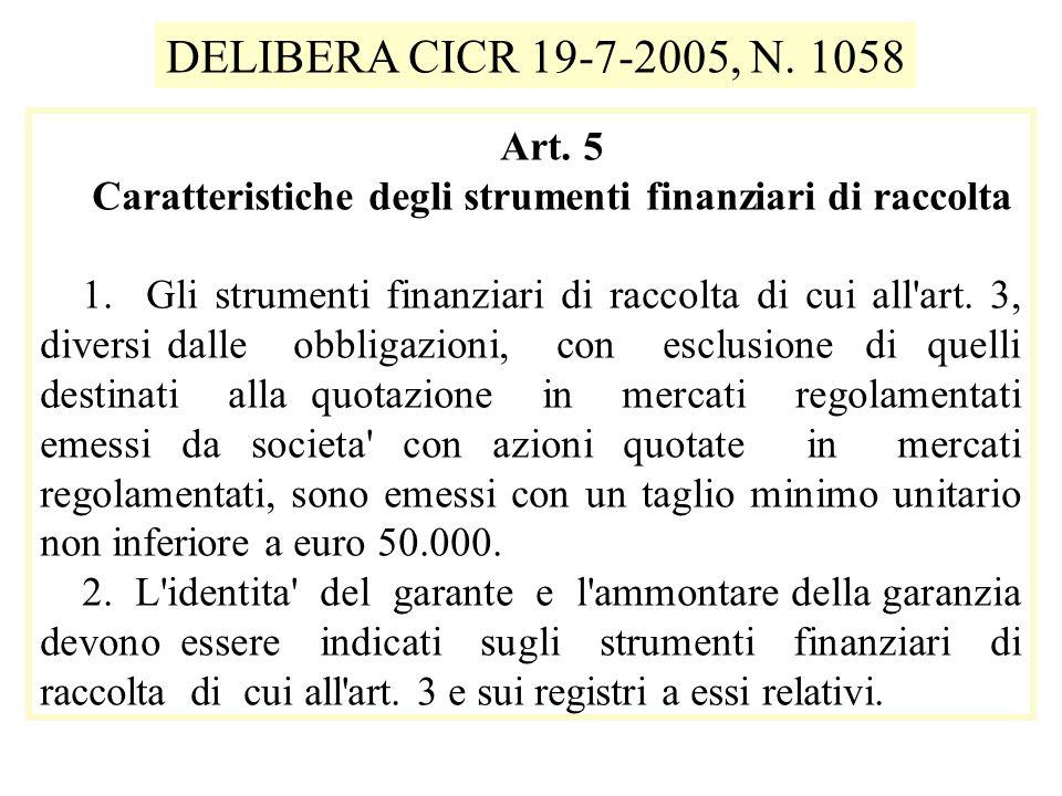 Art. 5 Caratteristiche degli strumenti finanziari di raccolta 1. Gli strumenti finanziari di raccolta di cui all'art. 3, diversi dalle obbligazioni, c
