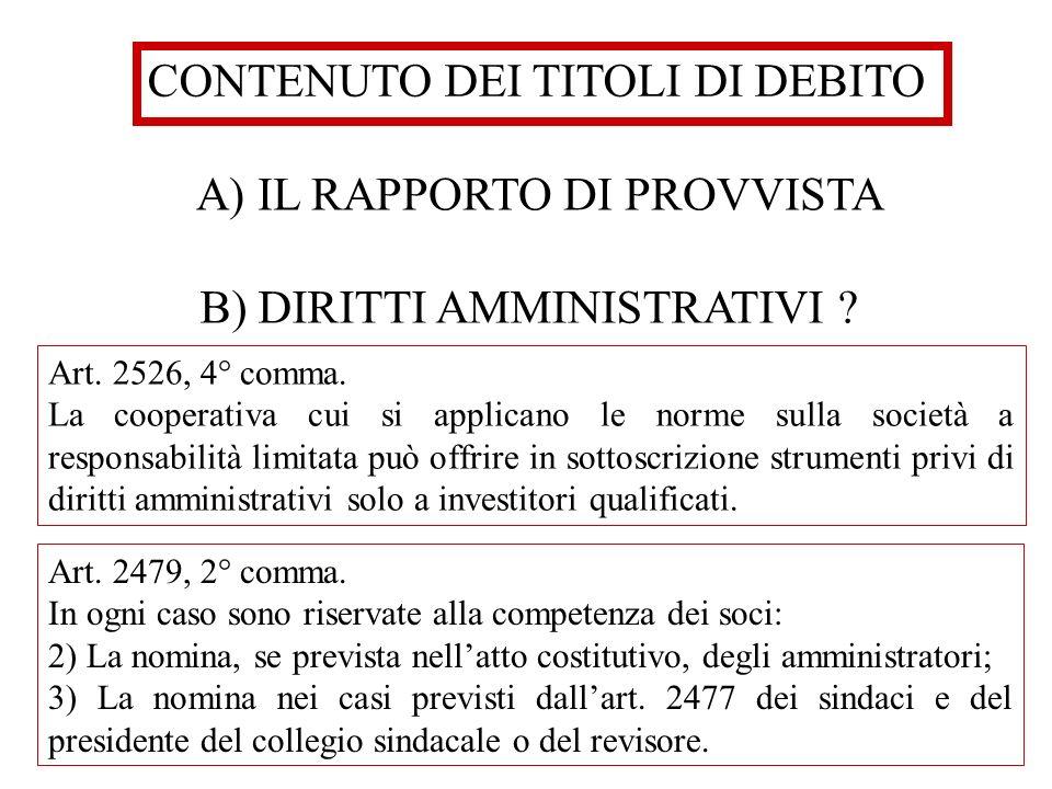 CONTENUTO DEI TITOLI DI DEBITO A) IL RAPPORTO DI PROVVISTA B) DIRITTI AMMINISTRATIVI ? Art. 2526, 4° comma. La cooperativa cui si applicano le norme s