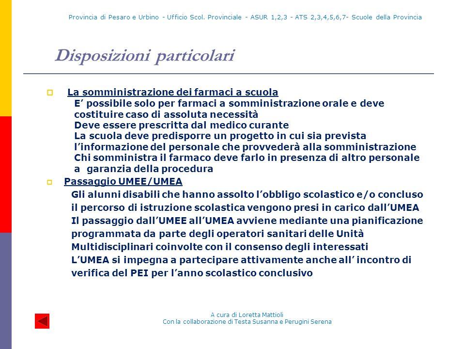 Disposizioni particolari La somministrazione dei farmaci a scuola E possibile solo per farmaci a somministrazione orale e deve costituire caso di asso