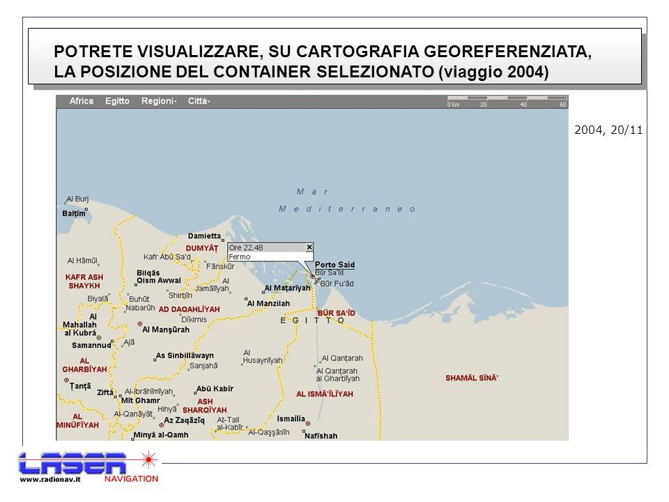 POTRETE VISUALIZZARE, SU CARTOGRAFIA GEOREFERENZIATA, LA POSIZIONE DEL CONTAINER SELEZIONATO (viaggio 2004) 2004, 20/11