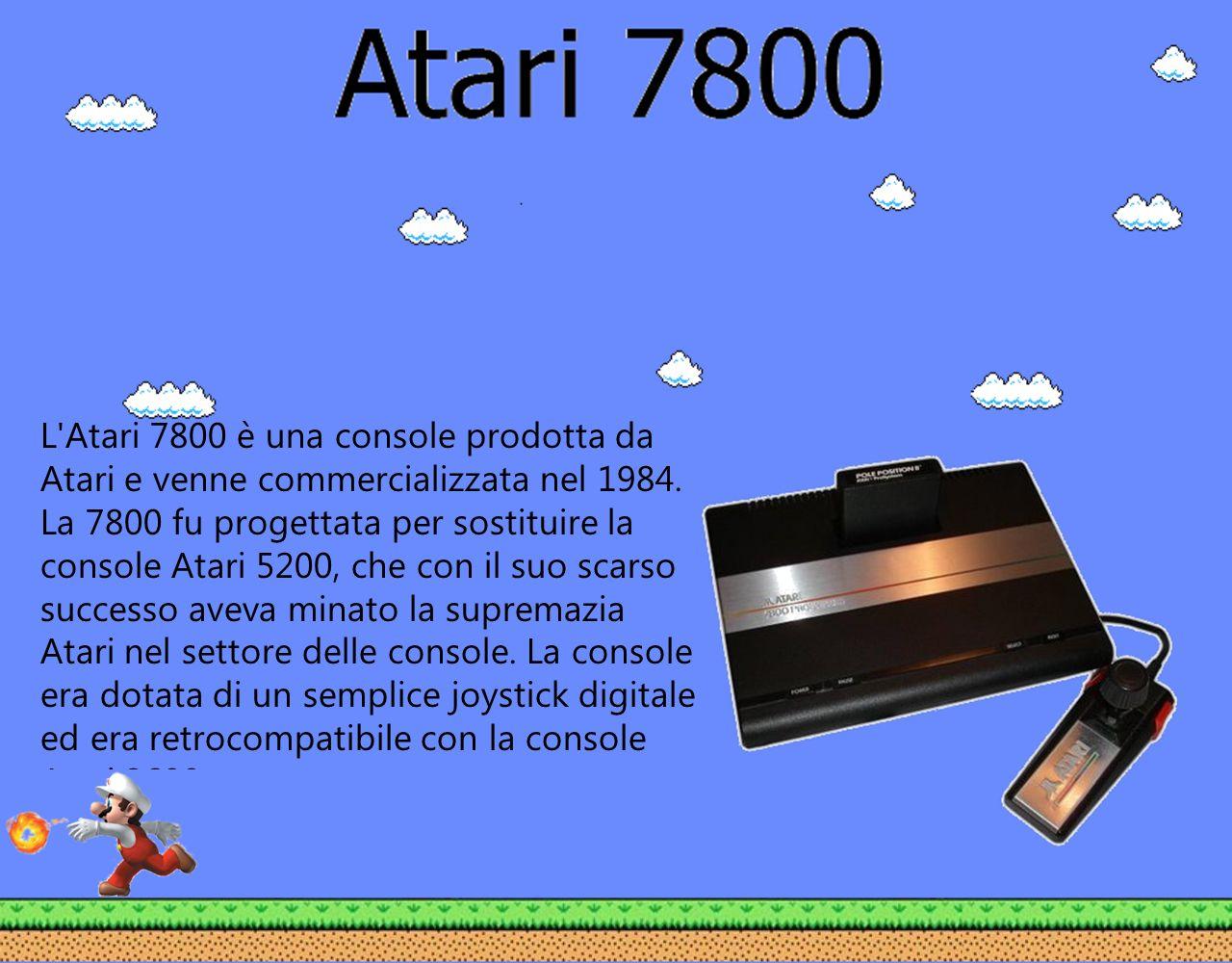 L'Atari 7800 è una console prodotta da Atari e venne commercializzata nel 1984. La 7800 fu progettata per sostituire la console Atari 5200, che con il