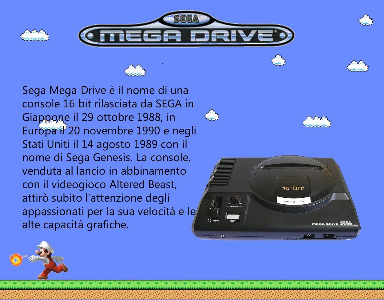 Sega Mega Drive è il nome di una console 16 bit rilasciata da SEGA in Giappone il 29 ottobre 1988, in Europa il 20 novembre 1990 e negli Stati Uniti i