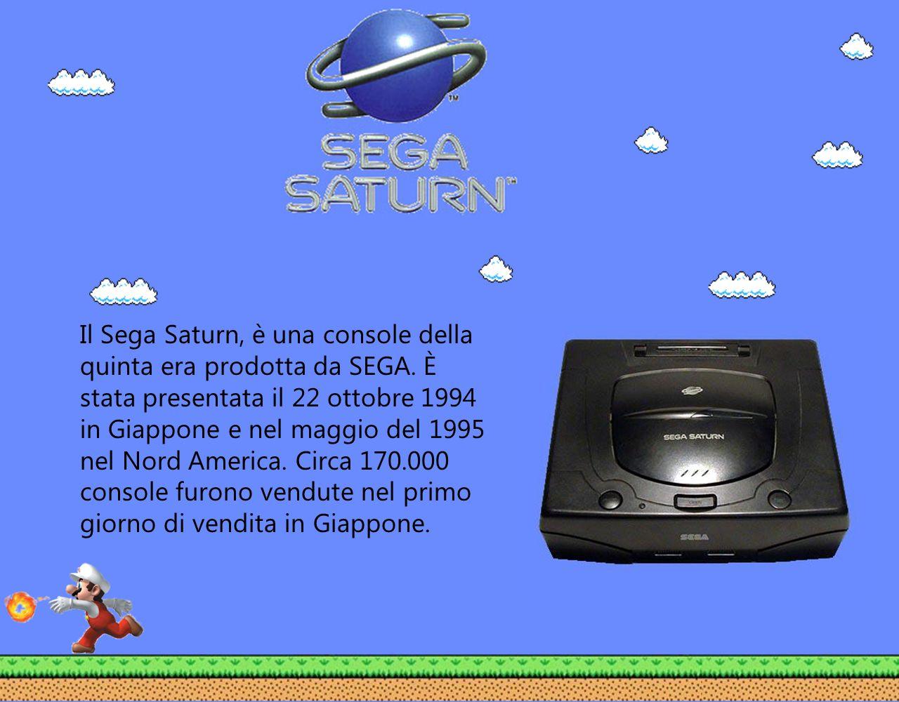 Il Sega Saturn, è una console della quinta era prodotta da SEGA. È stata presentata il 22 ottobre 1994 in Giappone e nel maggio del 1995 nel Nord Amer