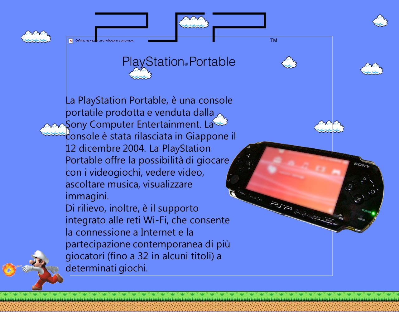 La PlayStation Portable, è una console portatile prodotta e venduta dalla Sony Computer Entertainment.