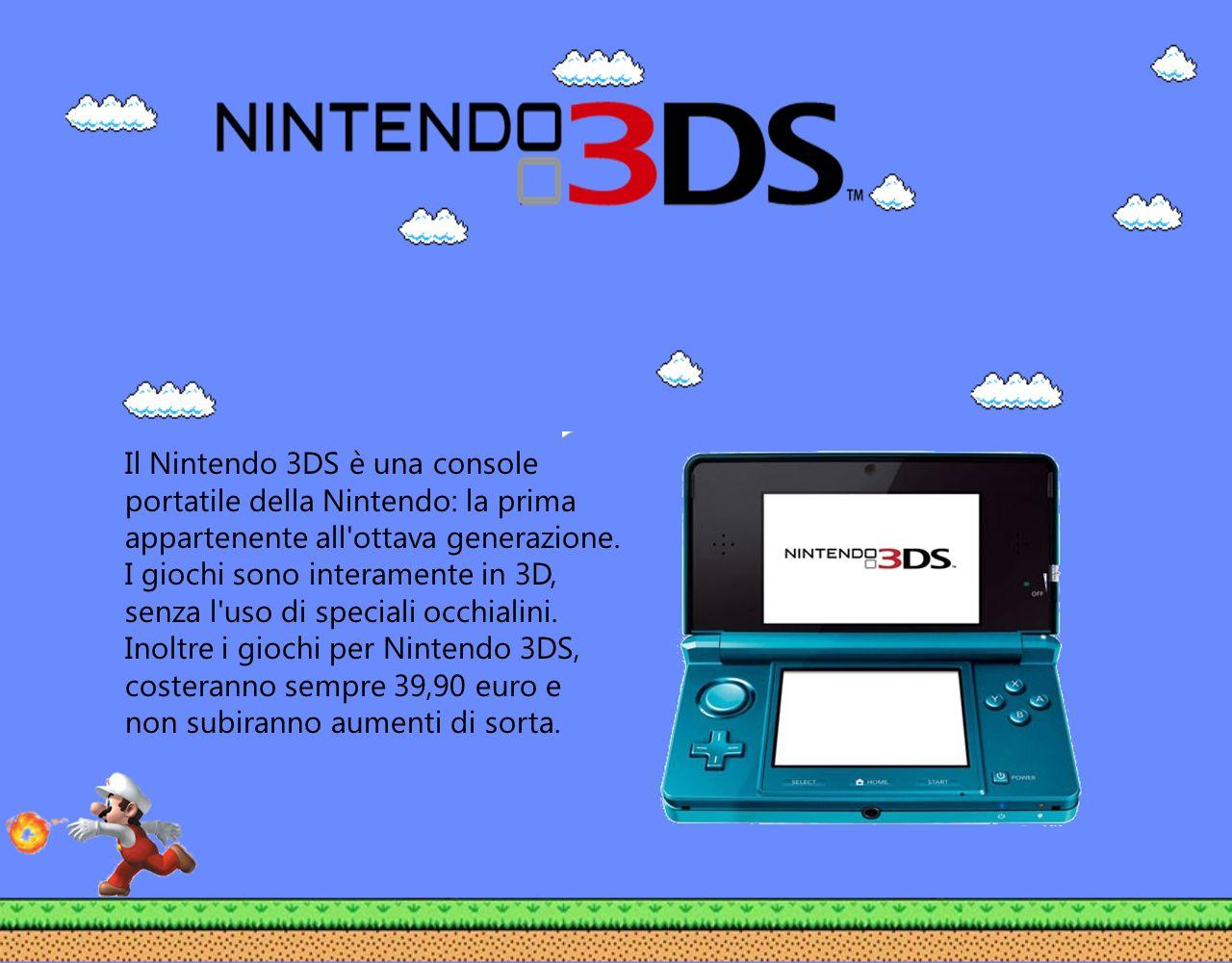 Il Nintendo 3DS è una console portatile della Nintendo: la prima appartenente all'ottava generazione. I giochi sono interamente in 3D, senza l'uso di