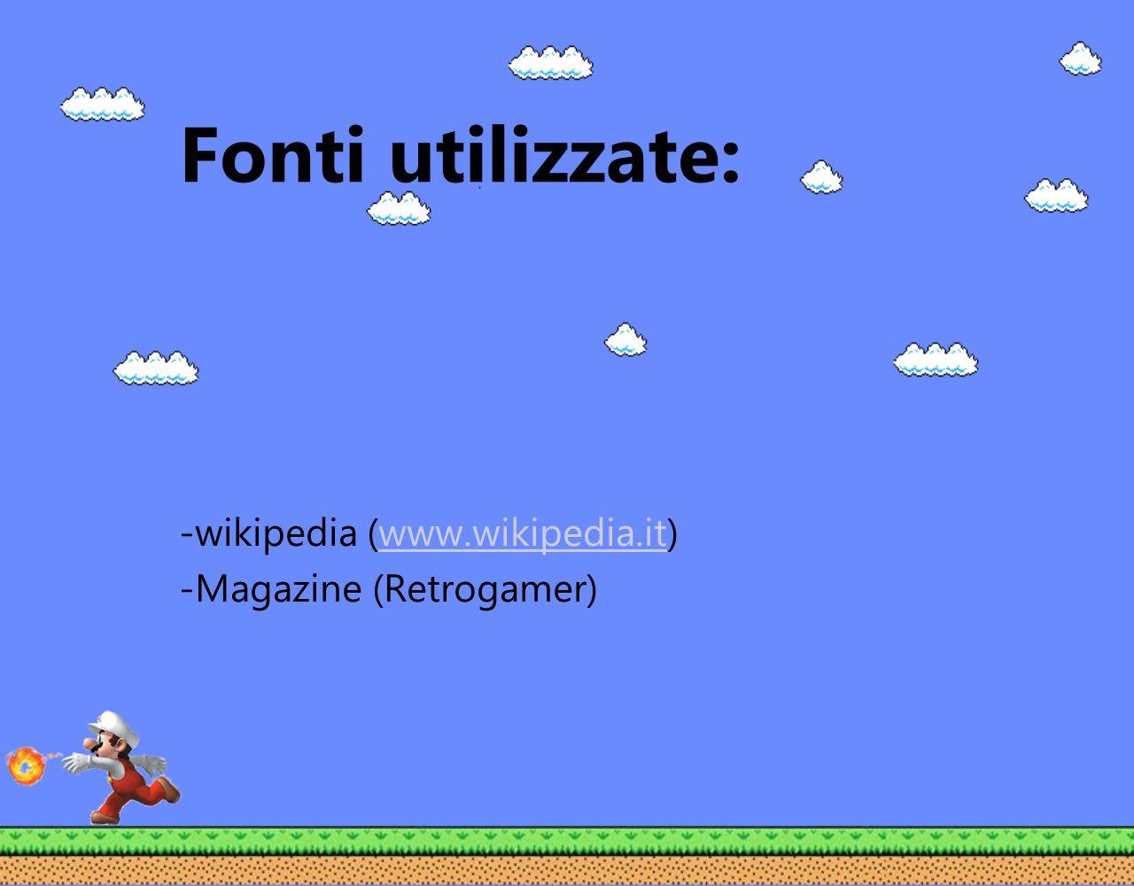 Fonti utilizzate: -wikipedia (www.wikipedia.it)www.wikipedia.it -Magazine (Retrogamer)