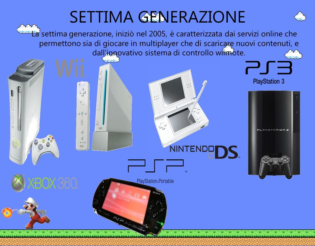 SETTIMA GENERAZIONE La settima generazione, iniziò nel 2005, è caratterizzata dai servizi online che permettono sia di giocare in multiplayer che di s