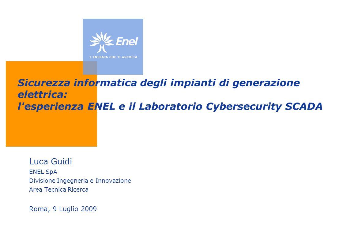 Sicurezza informatica degli impianti di generazione elettrica: l'esperienza ENEL e il Laboratorio Cybersecurity SCADA Luca Guidi ENEL SpA Divisione In