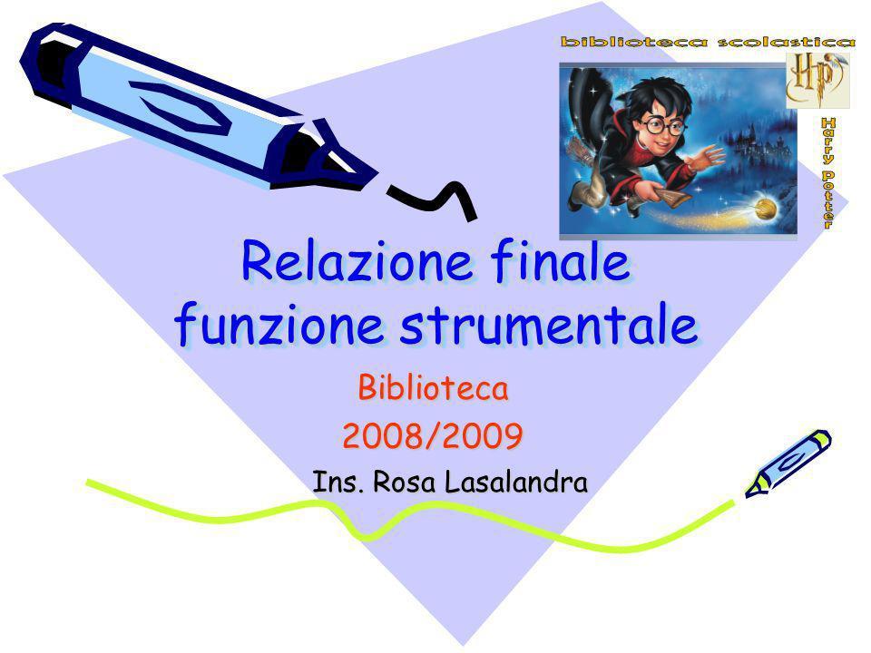 Relazione finale funzione strumentale Biblioteca2008/2009 Ins. Rosa Lasalandra Ins. Rosa Lasalandra