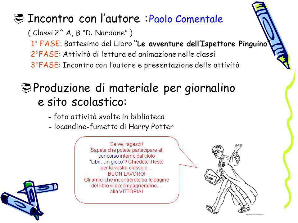 Incontro con lautore : Paolo Comentale ( Classi 2^ A, B D. Nardone ) 1° FASE: Battesimo del Libro Le avventure dellIspettore Pinguino 2°FASE: Attività