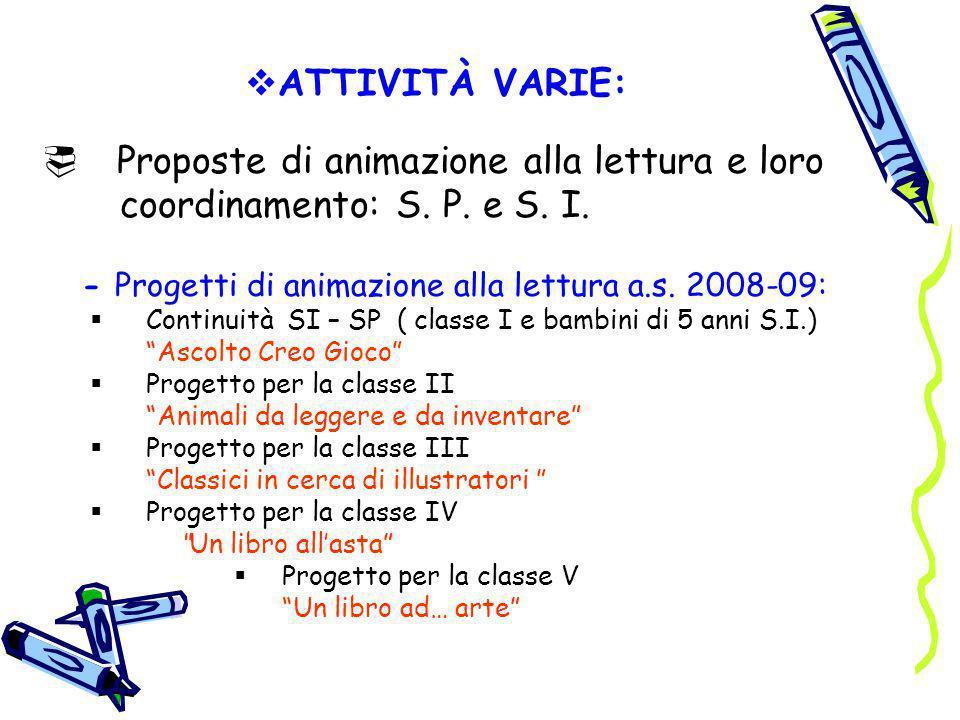 ATTIVITÀ VARIE: Proposte di animazione alla lettura e loro coordinamento: S. P. e S. I. - Progetti di animazione alla lettura a.s. 2008-09: Continuità