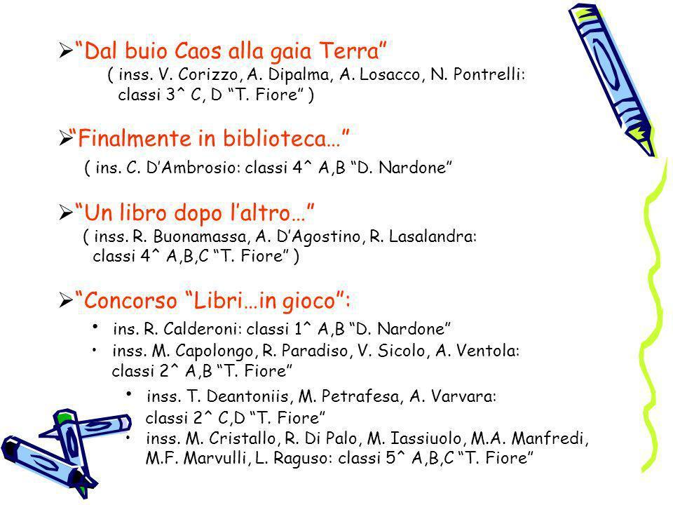 Dal buio Caos alla gaia Terra ( inss. V. Corizzo, A. Dipalma, A. Losacco, N. Pontrelli: classi 3^ C, D T. Fiore ) Finalmente in biblioteca… ( ins. C.