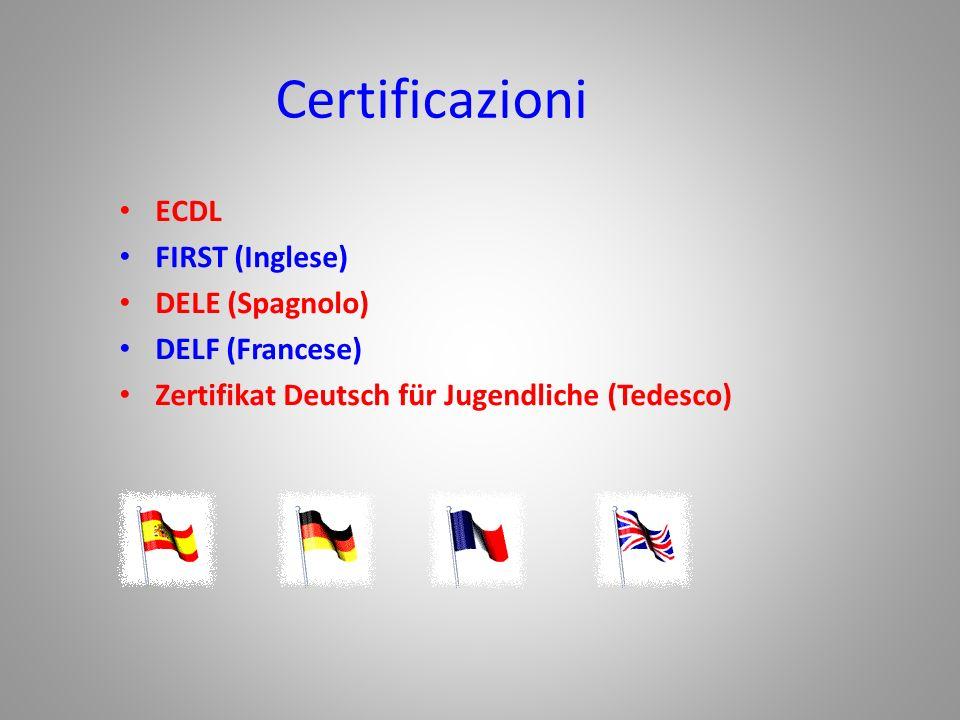 Certificazioni ECDL FIRST (Inglese) DELE (Spagnolo) DELF (Francese) Zertifikat Deutsch für Jugendliche (Tedesco)