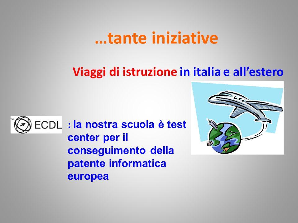 …tante iniziative Viaggi di istruzione in italia e allestero : la nostra scuola è test center per il conseguimento della patente informatica europea