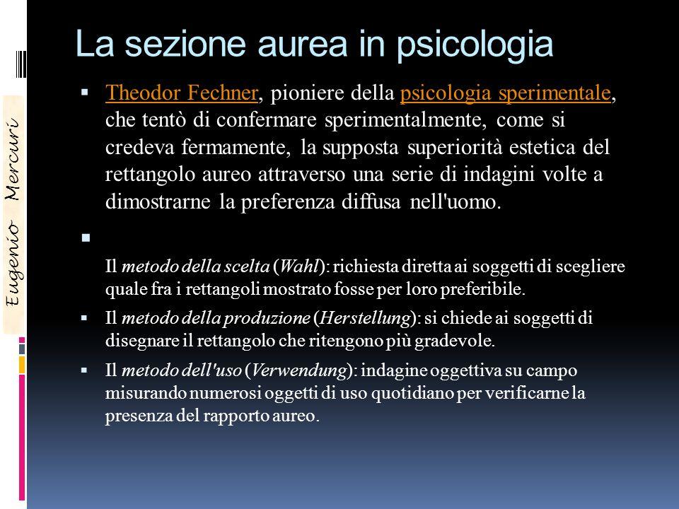 La sezione aurea in psicologia Theodor Fechner, pioniere della psicologia sperimentale, che tentò di confermare sperimentalmente, come si credeva ferm