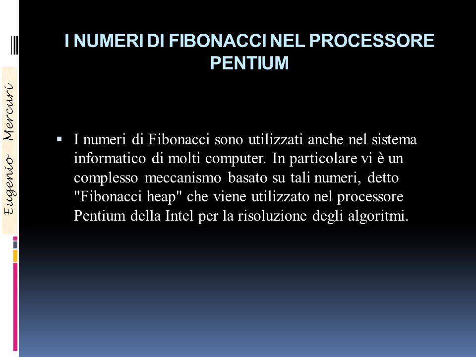 I NUMERI DI FIBONACCI NEL PROCESSORE PENTIUM I numeri di Fibonacci sono utilizzati anche nel sistema informatico di molti computer. In particolare vi