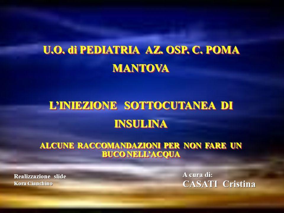 U.O. di PEDIATRIA AZ. OSP. C. POMA MANTOVA LINIEZIONE SOTTOCUTANEA DI INSULINA ALCUNE RACCOMANDAZIONI PER NON FARE UN BUCO NELLACQUA U.O. di PEDIATRIA