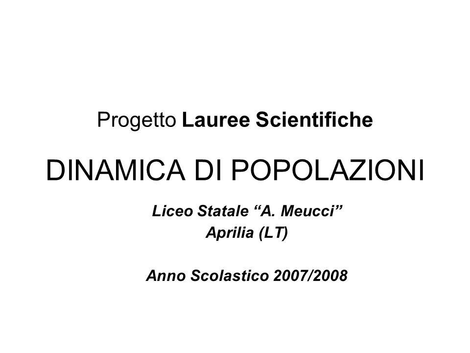 Progetto Lauree Scientifiche DINAMICA DI POPOLAZIONI Liceo Statale A.
