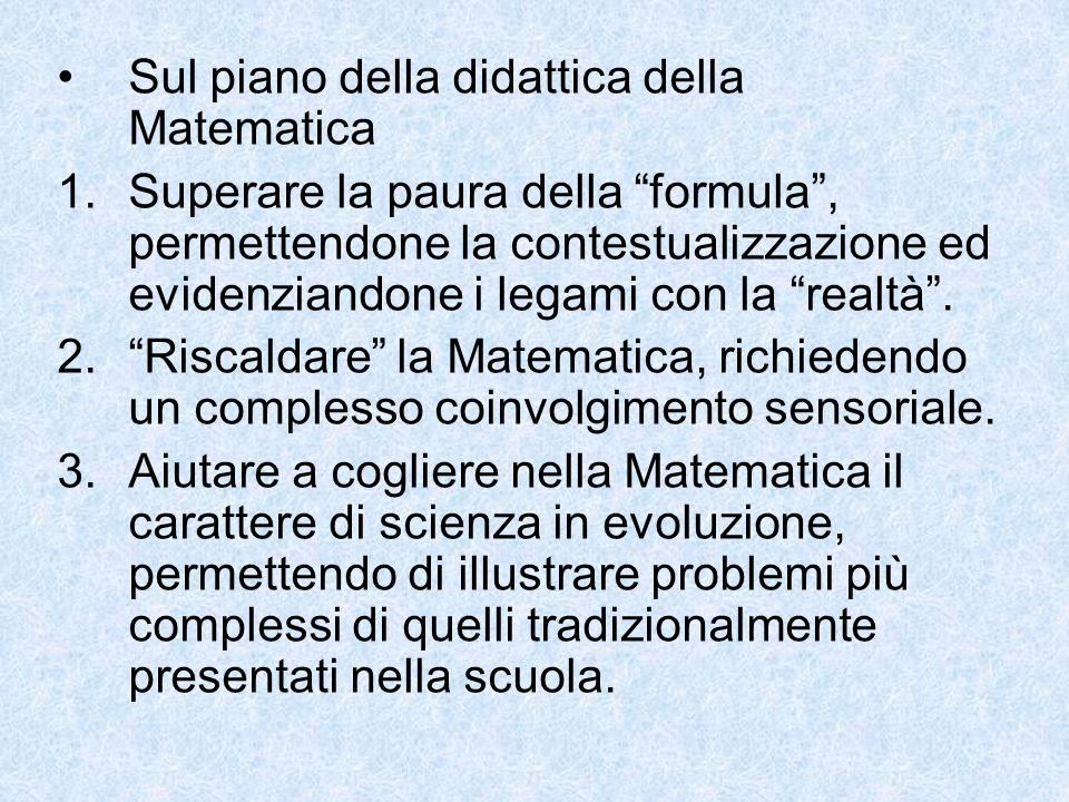 Sul piano della didattica della Matematica 1.Superare la paura della formula, permettendone la contestualizzazione ed evidenziandone i legami con la realtà.