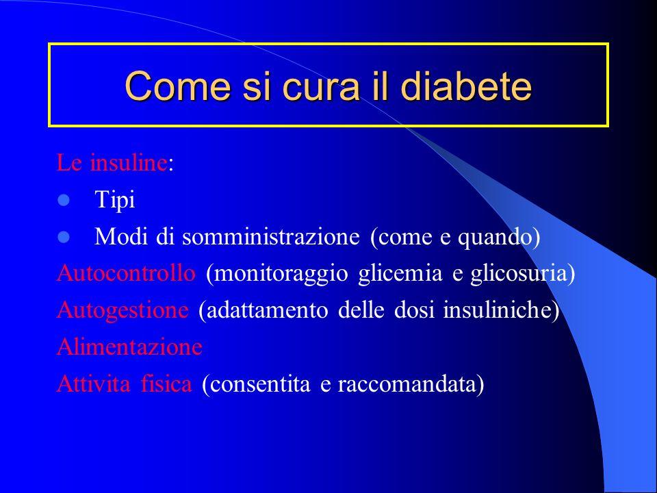 Terapia insulinica Alimentazione CURARE IL DIABETE Esercizio fisico Glicemia 80-140 mg/dl