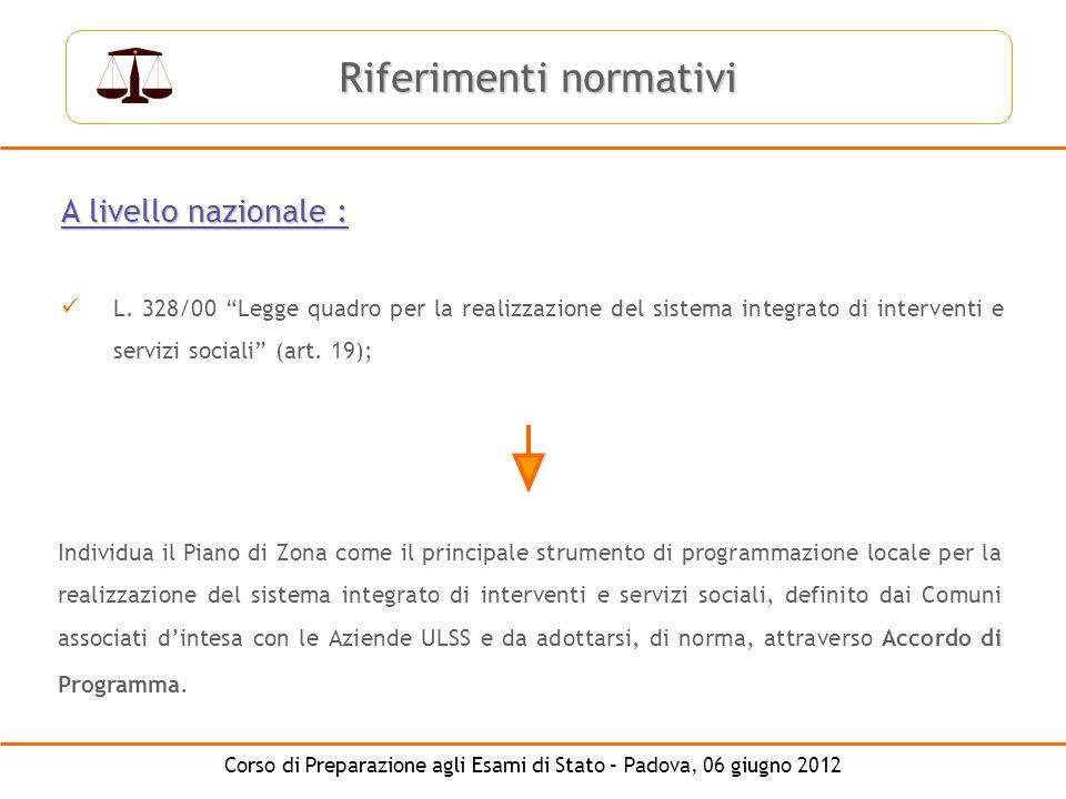 Corso di Preparazione agli Esami di Stato – Padova, 06 giugno 2012 A livello nazionale : L. 328/00 Legge quadro per la realizzazione del sistema integ
