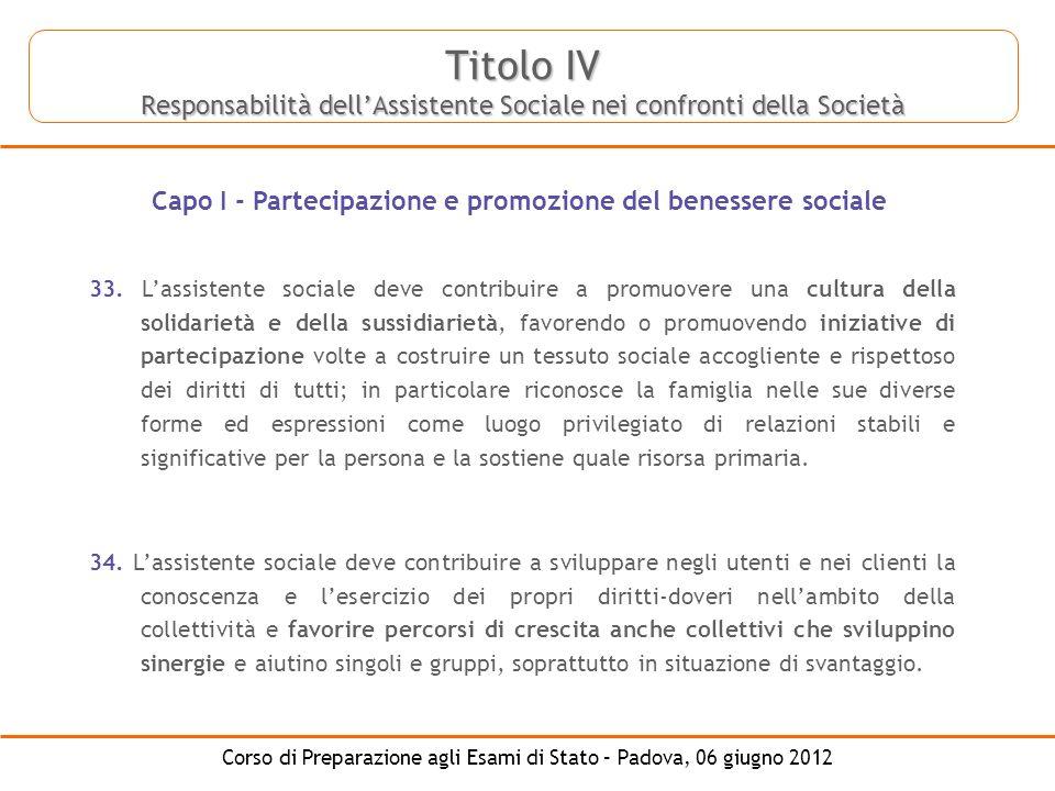 Corso di Preparazione agli Esami di Stato – Padova, 06 giugno 2012 Titolo IV Responsabilità dellAssistente Sociale nei confronti della Società Capo I