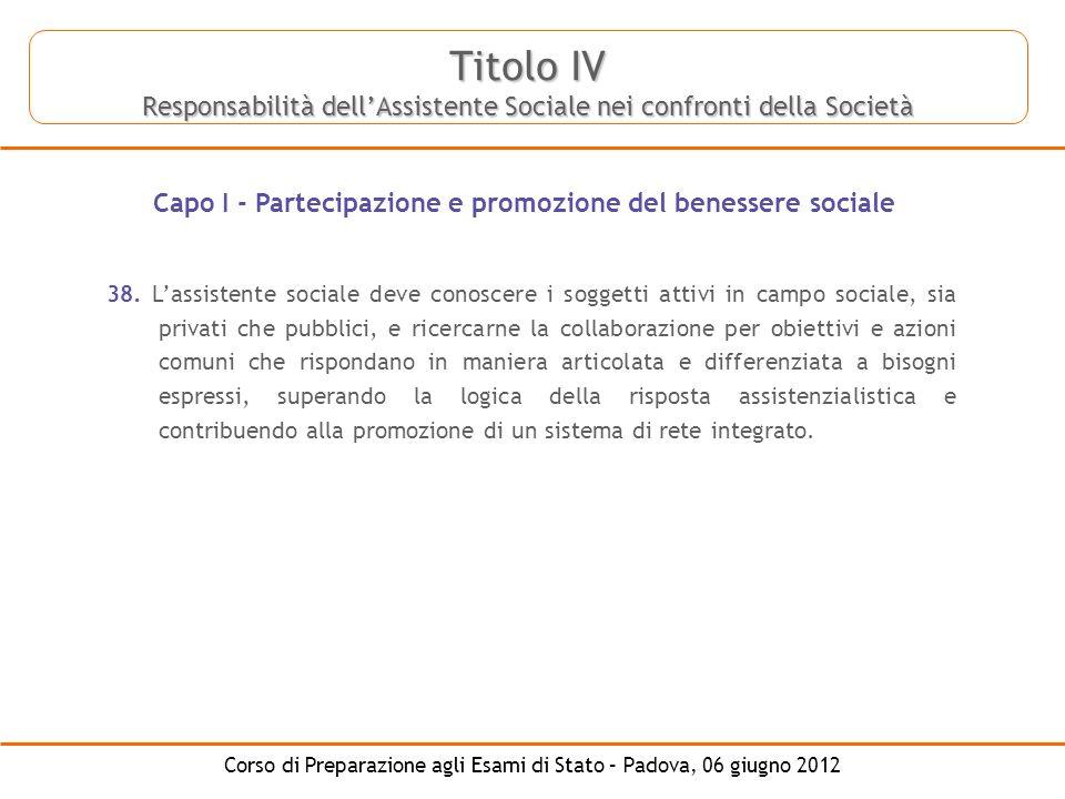 Corso di Preparazione agli Esami di Stato – Padova, 06 giugno 2012 38. Lassistente sociale deve conoscere i soggetti attivi in campo sociale, sia priv