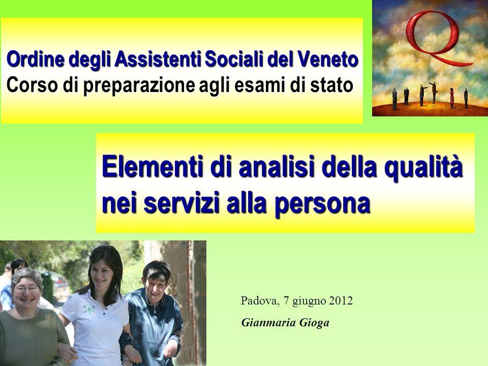 Ordine degli Assistenti Sociali del Veneto Corso di preparazione agli esami di stato Elementi di analisi della qualità nei servizi alla persona Padova