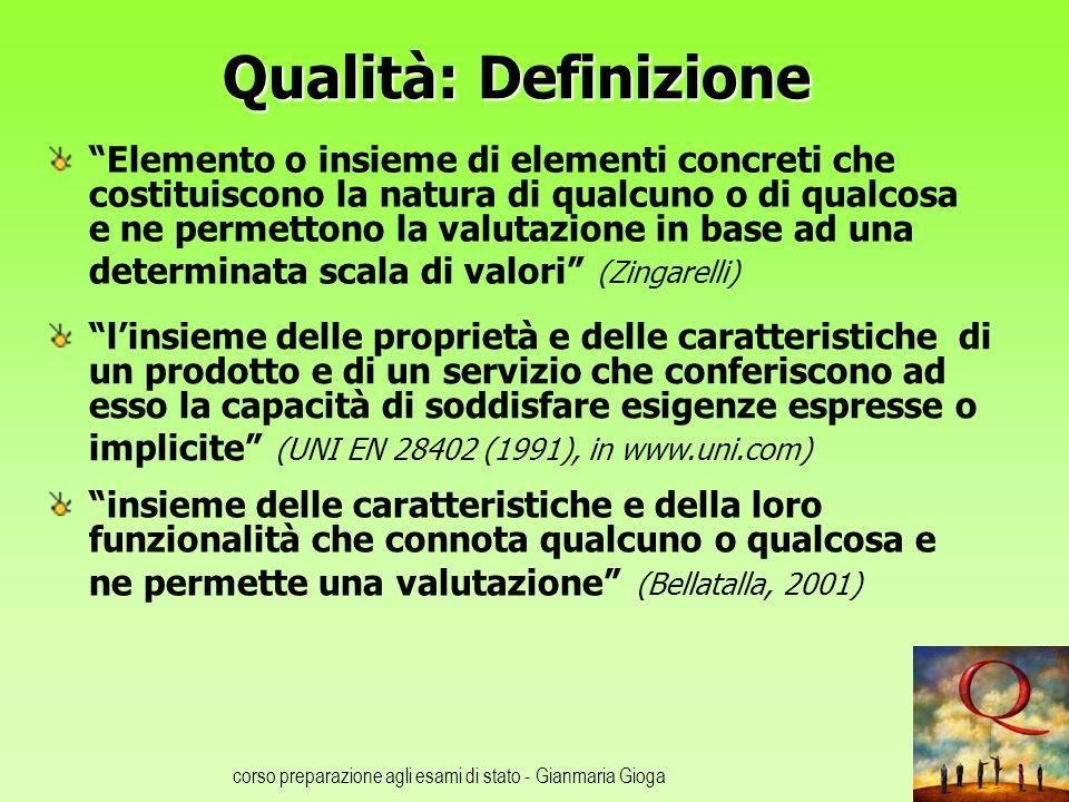 corso preparazione agli esami di stato - Gianmaria Gioga Qualità: Definizione Elemento o insieme di elementi concreti che costituiscono la natura di q