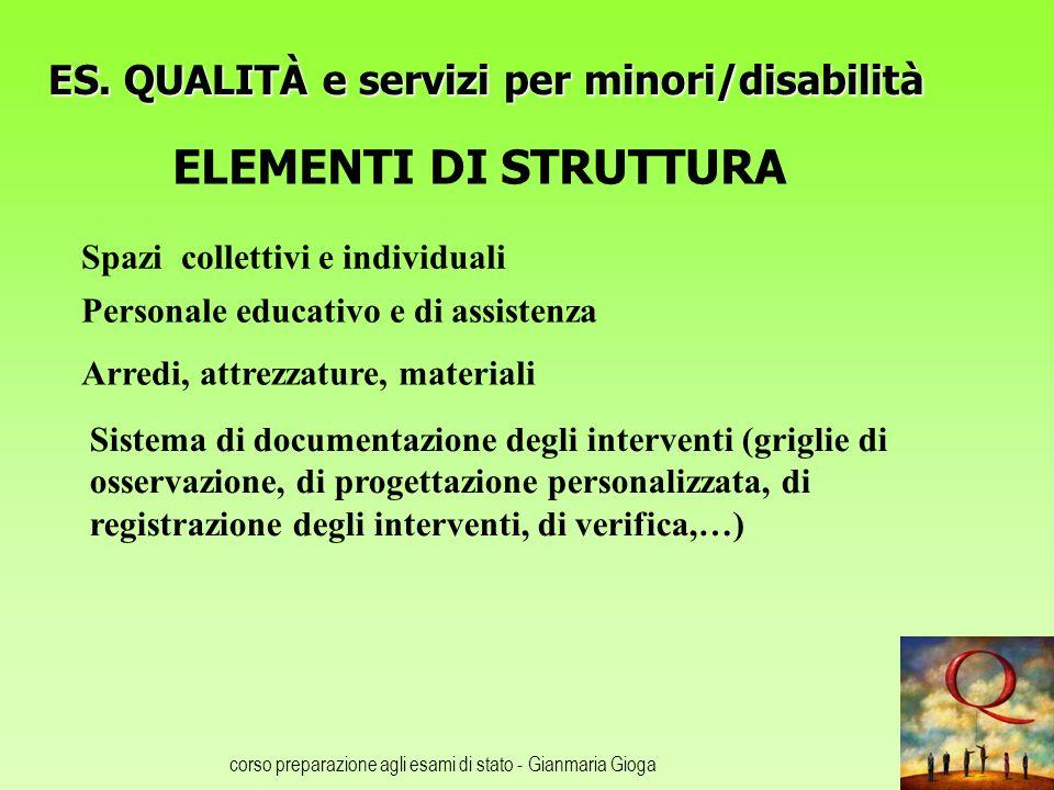 corso preparazione agli esami di stato - Gianmaria Gioga ES. QUALITÀ e servizi per minori/disabilità ELEMENTI DI STRUTTURA Personale educativo e di as