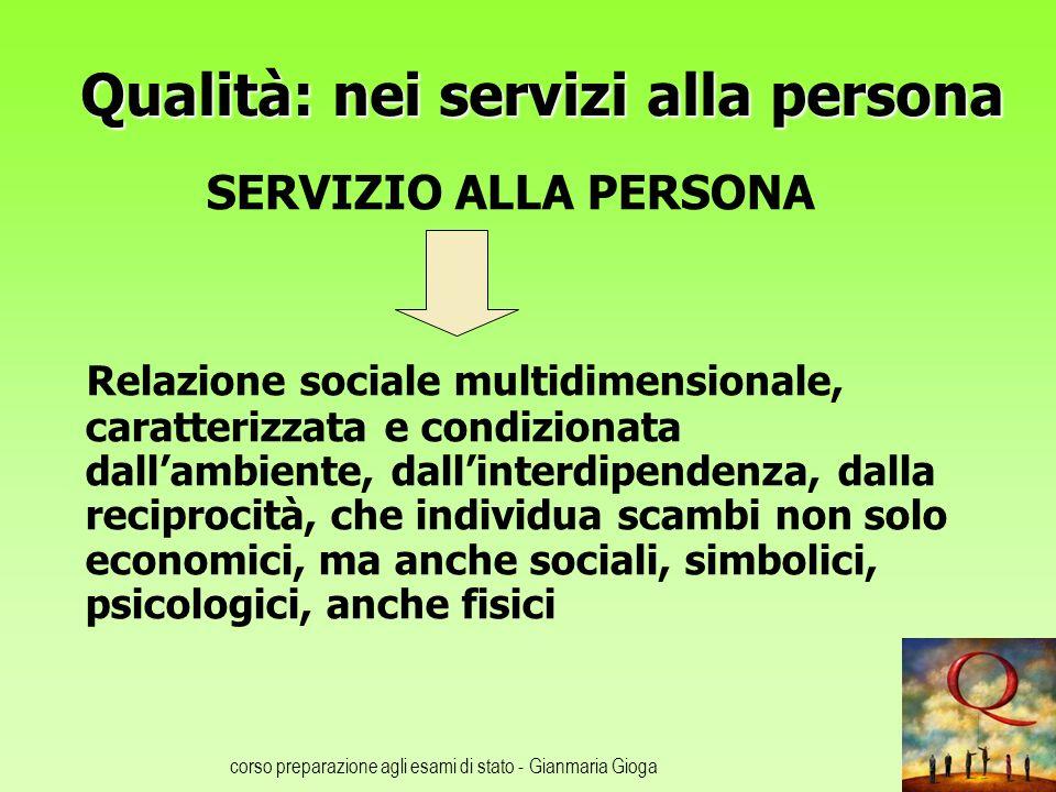 corso preparazione agli esami di stato - Gianmaria Gioga Qualità: nei servizi alla persona SERVIZIO ALLA PERSONA Relazione sociale multidimensionale,