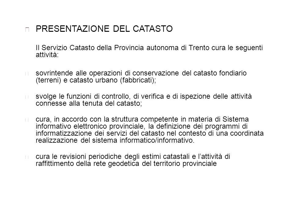 PRESENTAZIONE DEL CATASTO Il Servizio Catasto della Provincia autonoma di Trento cura le seguenti attività: sovrintende alle operazioni di conservazio