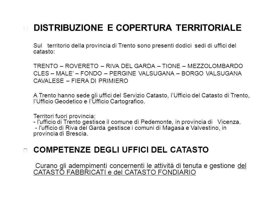 DISTRIBUZIONE E COPERTURA TERRITORIALE Sul territorio della provincia di Trento sono presenti dodici sedi di uffici del catasto: TRENTO – ROVERETO – R