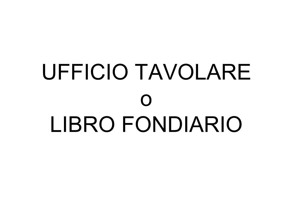 UFFICIO TAVOLARE o LIBRO FONDIARIO