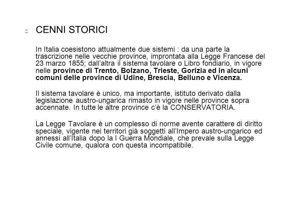 CENNI STORICI In Italia coesistono attualmente due sistemi : da una parte la trascrizione nelle vecchie province, improntata alla Legge Francese del 2